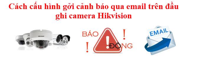 cài đặt thông báo qua email trên đầu ghi hình Hikvision