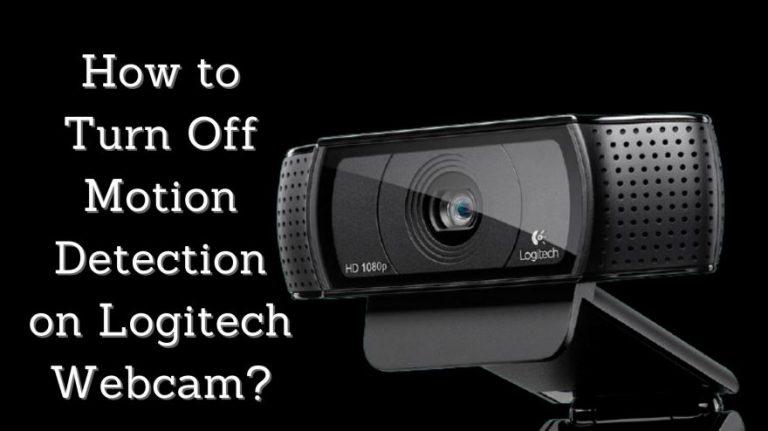 Cách tắt tính năng phát hiện chuyển động trên Webcam của Logitech